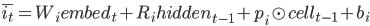 {\bar{i_t} = W_i embed_t + R_i hidden_{t-1} + p_i \odot cell_{t-1} + b_i}