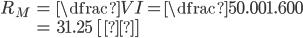 {egin {eqnarray} R_{M} &=& dfrac{V} {I} =dfrac{50.00} {1.600}  &=& 31.25 {m ~[Ω]} end{eqnarray} }
