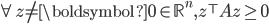 {\begin{align*} \forall z\neq \boldsymbol{0}\in\mathbb{R}^n, z^\top Az\geq0 \end{align*} }