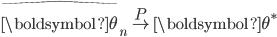 {\begin{align*} \widehat{\boldsymbol{\theta}}_n \overset{P}{\to} \boldsymbol{\theta}^* \end{align*} }