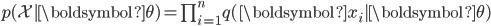 {\begin{align*}p(\mathcal{X}|\boldsymbol{\theta}) = \prod_{i=1}^nq(\boldsymbol{x}_i|\boldsymbol{\theta})\end{align*}}