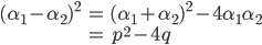 {\begin{align} (\alpha_1-\alpha_2)^2 &= (\alpha_1+\alpha_2)^2-4\alpha_1\alpha_2 \\ &= p^2-4q \end{align}}