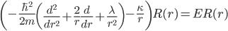 {\begin{align} \left(-\frac{\hbar^2}{2m}\left(\frac{d^2}{dr^2}+\frac{2}{r}\frac{d}{dr}+\frac{\lambda}{r^2}\right)-\frac{\kappa}{r}\right)R(r)=ER(r) \end{align}}