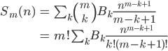 {\begin{align} S_m(n) &= \sum_k{m \choose k}B_k\frac{n^{m - k + 1}}{m - k + 1} \\        &= m!\sum_k B_k\frac{n^{m - k + 1}}{k!(m - k + 1)!} \end{align}}