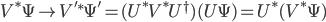 {\begin{align} V^*\Psi\mapsto V'^*\Psi' = (U^*V^*U^\dagger) (U\Psi)=U^*(V^*\Psi) \end{align}}