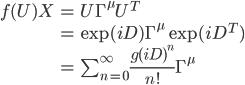 {\begin{align} f(U)X&=U\Gamma^\mu U^T\\ &=\exp(iD)\Gamma^\mu\exp(iD^T)\\ &=\sum_{n=0}^\infty \frac{g(iD)^n}{n!}\Gamma^\mu \end{align}}