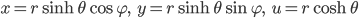 {\begin{align} x=r\sinh\theta\cos\varphi,\ \ \ y=r\sinh\theta\sin\varphi,\ \ \ u=r\cosh\theta \end{align}}