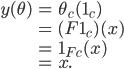 {\begin{align} y(\theta)   &= \theta_c(1_c) \\   &= (F 1_c)(x) \\   &= 1_{Fc}(x) \\   &= x. \end{align}}