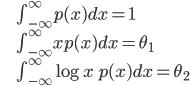 {\begin{eqnarray} &&\int_{-\infty}^{\infty} p(x)dx=1\\ &&\int_{-\infty}^{\infty} xp(x)dx=\theta_1\\ &&\int_{-\infty}^{\infty} \log x\ p(x)dx=\theta_2   \end{eqnarray}}