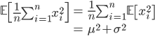 {\begin{eqnarray} \mathbb{E}\left[\frac{1}{n} \sum_{i=1}^{n} x_i^2\right] &=& \frac{1}{n} \sum_{i=1}^{n}\mathbb{E}\left[x_i^2\right] \\ &=& \mu^2 + \sigma^2 \end{eqnarray}}