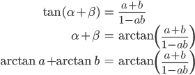 {\begin{eqnarray} \tan(\alpha+\beta)&=&\frac{a+b}{1-ab} \\ \alpha+\beta&=&\arctan\left(\frac{a+b}{1-ab}\right) \\ \arctan a+\arctan b&=&\arctan\left(\frac{a+b}{1-ab}\right) \end{eqnarray}}