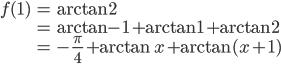 {\begin{eqnarray} f(1)&=&\arctan 2 \\ &=&\arctan -1+\arctan 1+\arctan2 \\ &=&-\frac{\pi}{4}+\arctan x+\arctan(x+1) \end{eqnarray}}