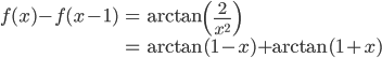 {\begin{eqnarray} f(x)-f(x-1)&=&\arctan\left(\frac{2}{x^2}\right) \\ &=&\arctan(1-x)+\arctan(1+x) \end{eqnarray}}