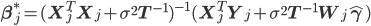 {\bf \beta}^{*}_{j}=({\bf X}^{T}_{j}{\bf X}_{j}+\sigma^{2}{\bf T}^{-1})^{-1}({\bf X}^{T}_{j}{\bf Y}_{j}+\sigma^{2}{\bf T}^{-1}{\bf W}_{j}{\bf \hat{\gamma}})