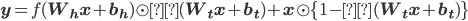 {\bf y}= f{\bf (W_hx+b_h)} \odot σ{\bf (W_tx+b_t)}+{\bf x} \odot \{ 1-σ({\bf W_tx+b_t}) \}