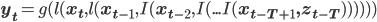 {\bf y_t} = g( l({\bf x_t},l({\bf x_{t-1}},I({\bf x_{t-2}},I(...I({\bf x_{t-T+1},z_{t-T}}))))))