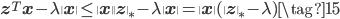 {\bf z}^T{\bf x}  - \lambda \| {\bf x}\| \leq \| {\bf x}\| \| {\bf z} \|_* -  \lambda  \| {\bf x} \| = \| {\bf x}\| ( \| {\bf z} \|_* - \lambda) \tag{15}