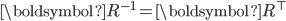 {\boldsymbol R^{-1}}={\boldsymbol R^\top}