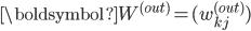 {\boldsymbol{W^{(out)}} = (w_{kj}^{(out)})}