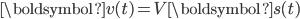 {\boldsymbol{v}(t) = V \boldsymbol{s}(t) }