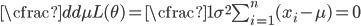 {\cfrac{d}{d\mu} L(\theta) = \cfrac{1}{\sigma^2}\sum_{i=1}^{n} (x_i-\mu) = 0}