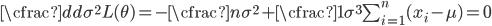 {\cfrac{d}{d\sigma^2} L(\theta) = -\cfrac{n}{\sigma^2}+\cfrac{1}{\sigma^3}\sum_{i=1}^{n} (x_i-\mu) = 0}