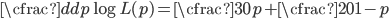 {\cfrac{d}{dp} \log L(p) = \cfrac{30}{p} + \cfrac{20}{1-p}}