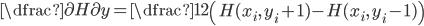 {\dfrac{\partial H}{\partial y} = \dfrac{1}{2} \left( H(x_i,\,y_i+1) - H(x_i,\,y_i-1) \right)}