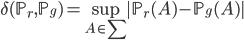 {\displaystyle  \delta(\mathbb{P}_r , \mathbb{P}_g) = \sup_{A \in \sum} |\mathbb{P}_r(A) - \mathbb{P}_g(A)| }