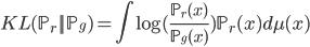 {\displaystyle  KL(\mathbb{P}_r || \mathbb{P}_g) = \int \log( \frac{\mathbb{P}_r(x)}{\mathbb{P}_g(x)} ) \mathbb{P}_r(x) d\mu(x) }