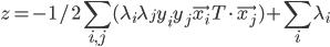 {\displaystyle  z = -1/2 \sum_{i,j}(\lambda_i \lambda_j y_i y_j \vec{x_i}^\mathrm{T} \cdot \vec{x_j}) + \sum_i \lambda_i }