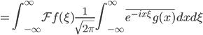{\displaystyle =\int_{-\infty}^{\infty}\mathcal{F}f(\xi)\frac{1}{\sqrt{2\pi}} \int_{-\infty}^{\infty}\overline{e^{-ix\xi}g(x)}dxd\xi }