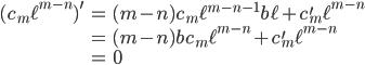 {\displaystyle \begin{align*} (c_m \ell^{m-n})^{\prime} &= (m - n) c_m \ell^{m - n - 1} b \ell + c_m^{\prime} \ell^{m - n}\\ &= (m-n) b c_m \ell^{m-n} + c_m^{\prime} \ell^{m-n} \\ &= 0 \end{align*} }