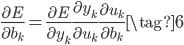 {\displaystyle \frac{\partial E}{\partial b_k} = \frac{\partial E}{\partial y_k} \frac{\partial y_k}{\partial u_k} \frac{\partial u_k}{\partial b_k} \tag{6} }