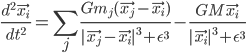 {\displaystyle \frac{d^2 \vec{x_i}}{dt^2} = \sum_j{\frac{Gm_j(\vec{x_j} - \vec{x_i})}{|\vec{x_j} - \vec{x_i}|^3 + \epsilon^3}}-\frac{GM \vec{x_i}}{|\vec{x_i}|^3 + \epsilon^3} }