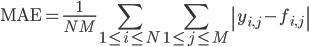 {\displaystyle \mathrm{MAE} = \frac{1}{NM} \sum_{1 \leq i \leq N} \sum_{1 \leq j \leq M} \left| y_{i,j} - f_{i,j} \right| }
