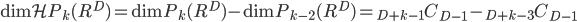 {\displaystyle \mathrm{dim} \mathcal{H} P_k(R^D)  = \mathrm{dim} P_k(R^D) - \mathrm{dim} P_{k-2}(R^D) =  {}_{D+k-1} C_{D-1} -  {}_{D+k-3} C_{D-1} }