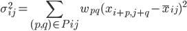 {\displaystyle \sigma^2_{ij} = \sum_{(p,q)\in P{ij}} w_{pq}(x_{i+p,j+q}-\overline{x}_{ij})^2 }