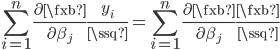 {\displaystyle \sum_{i=1}^{n}\frac{\partial \fxb}{\partial \beta_j} \frac{y_i}{\ssq} = \sum_{i=1}^{n}\frac{\partial \fxb}{\partial \beta_j} \frac{\fxb}{\ssq} }