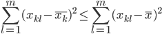{\displaystyle \sum_{l=1}^{m}(x_{kl}-\bar{x_k})^2 \leq \sum_{l=1}^{m}(x_{kl}-\bar{x})^2 }