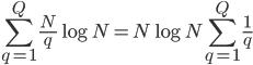 {\displaystyle \sum_{q=1}^Q \frac{N}{q} \log N=N\log N \sum_{q=1}^Q \frac{1}{q} }