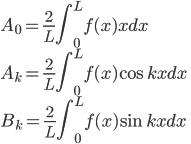 {\displaystyle A_0=\frac{2}{L}\int_{0}^{L}f(x)xdx\\ A_k=\frac{2}{L}\int_{0}^{L}f(x)\cos kxdx\\ B_k=\frac{2}{L}\int_{0}^{L}f(x)\sin kxdx }