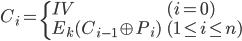 {\displaystyle C_i = \begin{cases} IV  & (i = 0) \\ E_k(C_{i-1} \oplus P_i) & (1 \leq i \leq n) \\ \end{cases} }