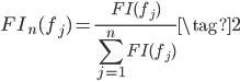 {\displaystyle FI_n(f_j) = \frac{ FI(f_j) }{ \sum_{j=1}^{n} FI(f_j) }  \tag{2} }