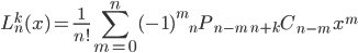 {\displaystyle L_n^k(x) = \frac{1}{n!} \sum_{m=0}^{n} (-1)^{m}  {}_{n}P_{n-m} \ {}_{n+k}C_{n-m} \ x^{m} }