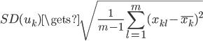 {\displaystyle SD(u_k) \gets \sqrt{\frac{1}{m-1}\sum_{l=1}^{m}(x_{kl}-\bar{x_k})^2} }