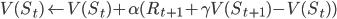 {\displaystyle V(S_t) \leftarrow V(S_t) + \alpha ( R_{t+1} + \gamma V(S_{t+1}) - V(S_t)) }