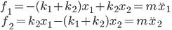 {\displaystyle f_1 = -(k_1+k_2)x_1 + k_2x_2 = m \ddot x_1 \\\ f_2 = k_2x_1 - (k_1+k_2)x_2 = m \ddot x_2 }
