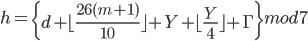 {\displaystyle h=\left\{ d+ \lfloor \frac{26(m+1)}{10} \rfloor + Y+ \lfloor \frac{Y}{4} \rfloor + \Gamma \right\} mod 7 }
