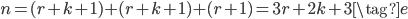 {\displaystyle n=(r+k+1)+(r+k+1)+(r+1)=3r+2k+3 \tag{e} }
